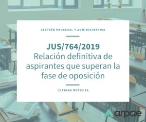 JUS/764/2019: RELACIÓN DEFINITIVA DE OPOSITORES QUE APRUEBAN LA FASE DE OPOSICIÓN DE GESTIÓN PROCESAL Y ADMINISTRATIVA